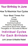 Your Birthday in June, Includes mp3 download Your Best Timing: Love, Romance, Marriage, Career Change, Investing, Starting A Business, Goal Setting, Dieting & More! (English Edition)