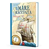Il mare racconta. Storia, miti e leggende della navigazione. Ediz. a colori: 1