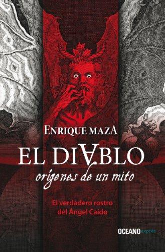 El Diablo: Orígenes de un mito (Ensayo) por Enrique Maza