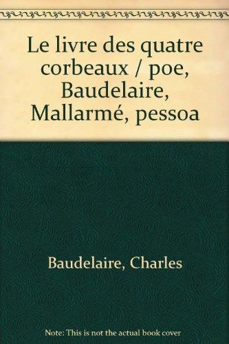 Le Livre des quatre corbeaux : Poe, Baudelaire, Mallarmé, Pessoa