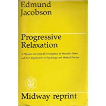 Progressive Relaxation: A Physiological & Clinical Investigation of Muscular States & Their Significance in Psychology & Medical Practice (Midway Reprint Ser) by Edmund Jacobson (1974-06-01)