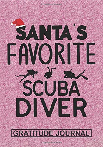 Santa's Favorite Scuba Diver - Gratitude Journal: Blank Lined Notebooks Christmas Scuba Diving, ocean diver life Xmas Gift For Favorite Scuba Diver