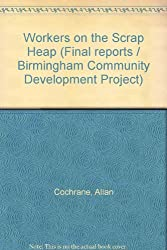 Workers on the Scrap Heap (Final reports / Birmingham Community Development Project)