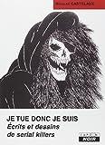 Je tue donc je suis : Ecrits et dessins de serial killers by Nicolas Castelaux (2009-12-14)