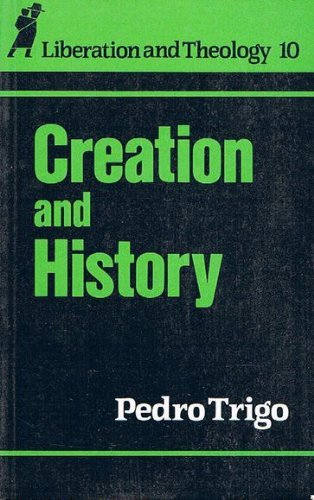 Creation and History (Liberation & Theology) by Pedro Trigo (1-Jun-1992) Paperback