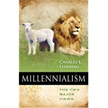 Millennialism: The Two Major Views by Charles L. Feinberg (1985-06-01)