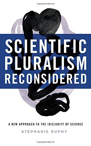 Scientific Pluralism Reconsidered: A New Approach to the (Dis)Unity of Science por Stephanie Ruphy