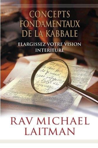Concepts Fondamentaux de la Kabbale: Elargissez Votre Vision Intérieure par Michael Laitman