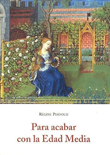 Descargar Libro Para Acabar Con La Edad Media (El Barquero (olañeta)) de Regine Pernoud