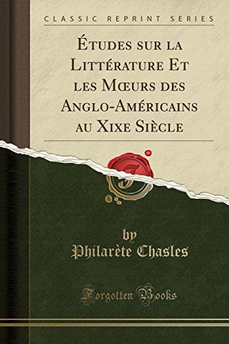 Études sur la Littérature Et les Mœurs des Anglo-Américains au Xixe Siècle (Classic Reprint)