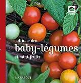Cultiver des baby-légumes et mini fruits