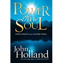Power of the Soul: Inside Wisdom for an Outside World by John Holland (2008-02-01)