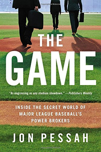 The Game: Inside the Secret World of Major League Baseball's Power Brokers por Jon Pessah
