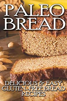 Paleo Bread: Delicious & Easy Gluten-Free Bread Recipes (English Edition) von [Parker, Janice]