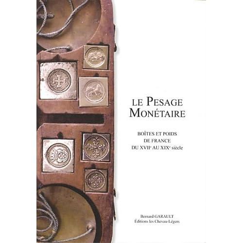 Le pesage monétaire : Boîtes et poids de France du XVIIe au XIXe siècle