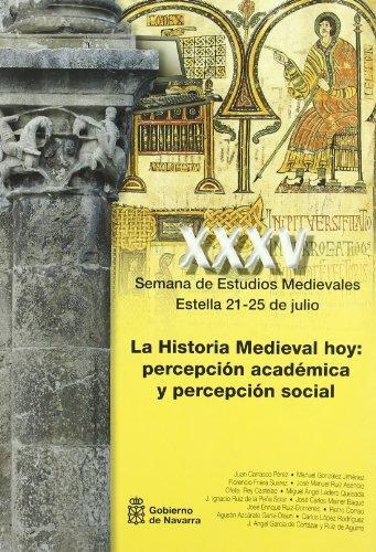 La historia medieval hoy: percepción académica y percepción social: Actas de la XXXV Semana de Estudios Medievales. Estella, 21 a 25 de julio de 2008 por Aa.Vv.