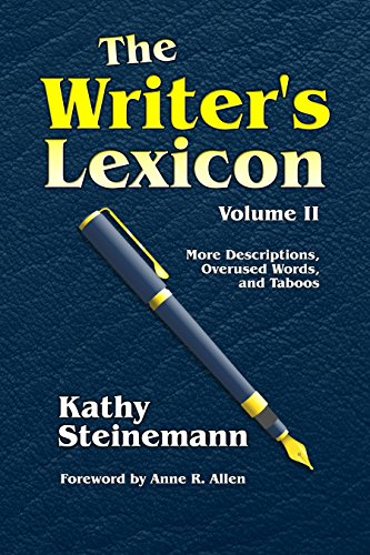 The Writer's Lexicon Volume II: More Descriptions, Overused Words, and Taboos (English Edition)