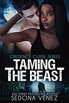 Taming the Beast: Tiger Shifter Alpha Warrior Fated Mates Romance (Credence Curse Book 3) by [Venez, Sedona]
