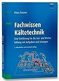 Image de Fachwissen Kältetechnik: Eine Einführung für die Aus- und Weiterbildung mit Aufgaben un
