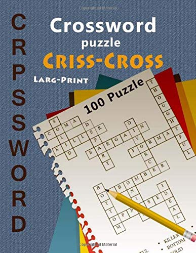 Crossword Puzzle Criss-Cross Larg-Print 100 Puzzle: Crossword puzzle the ultimate book featuring a new collection of challenging Conundrums adults and kids por charee missale