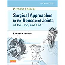 Piermattei\'s Atlas of Surgical Approaches to the Bones and Joints of the Dog and Cat, 5e