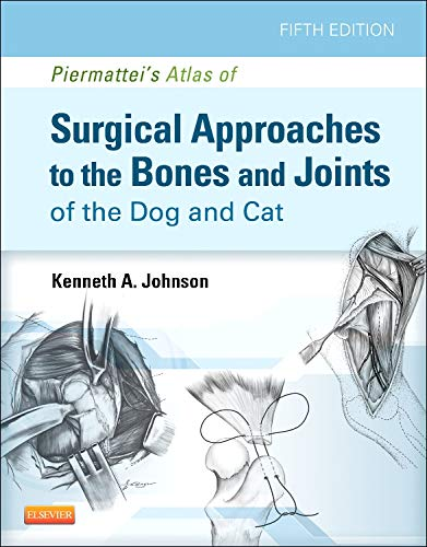 Piermattei's Atlas of Surgical Approaches to the Bones and Joints of the Dog and Cat, 5e por Kenneth A. Johnson MVSc  PhD