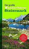 Der große Wanderführer Steiermark: Vom Dachstein bis ins Weinland, vom Semmering bis zur Turracher Höhe - Reinhard Lamm;Andreas Steininger