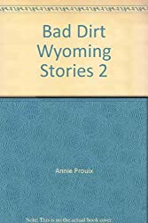 Bad Dirt: Wyoming Stories 2 by Annie. Proulx (2004-08-01)