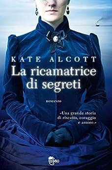La ricamatrice di segreti di [Alcott, Kate]