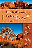 Die Insel der roten Erde: Roman - Elizabeth Haran