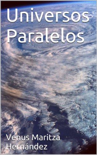 Universos Paralelos por Venus Maritza Hernández