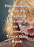 The Walking Dead TV Season 4 Episode 8 'Too Far Gone' Trivia Quiz Book (English Edition)