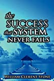 the success system that never fails the science of success principles by stone w clement august 12 2008