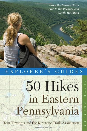 Explorer's Guide 50 Hikes in Eastern Pennsylvania: From the Mason-Dixon Line to the Poconos and North Mountain (Explorer's 50 Hikes)