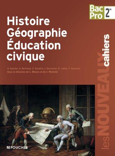 Les Nouveaux Cahiers Histoire-Gographie - Education civique Sde B.Pro