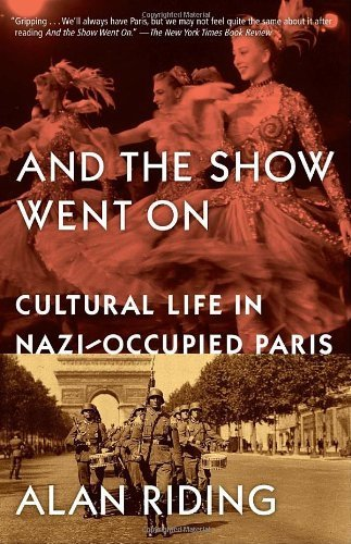 Portada del libro And the Show Went On: Cultural Life in Nazi-Occupied Paris by Alan Riding (2011-10-04)