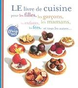 LE livre de cuisine pour les filles, les garçons, les enfants, les mamans, les fées, et tous les autres...