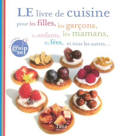 LE livre de cuisine pour les filles, les garçons, les enfants, les mamans, les fées, et tous les autres... par COLLECTIF