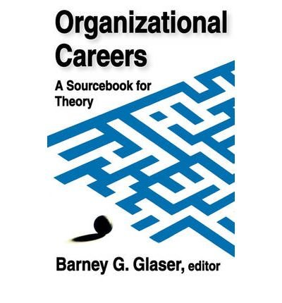 [(Organizational Careers: A Sourcebook for Theory )] [Author: Barney G. Glaser] [Jan-2009]