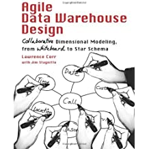 [(Agile Data Warehouse Design: Collaborative Dimensional Modeling, from Whiteboard to Star Schema )] [Author: Lawrence Corr] [Nov-2011]
