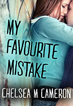 My Favourite Mistake (New Adult Contemporary Romance Book 1) by [Cameron, Chelsea M.]
