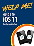 #5: Help Me! Guide to iOS 11: Step-by-Step User Guide for Apple's Eleventh Generation OS on the iPhone, iPad, and iPod Touch