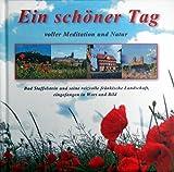 Ein schöner Tag - voller Meditation und Natur: Bad Staffelstein und seine reizvolle fränkische Landschaft. Eingefangen in Wort und Bild (Bad Staffelsteiner Schriften)