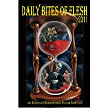 Daily Bites of Flesh 2011: 365 Days of Horrifying Flash Fiction