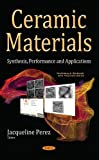 Ceramic Materials: Synthesis, Performance & Applications (Materials Science and Technologies)