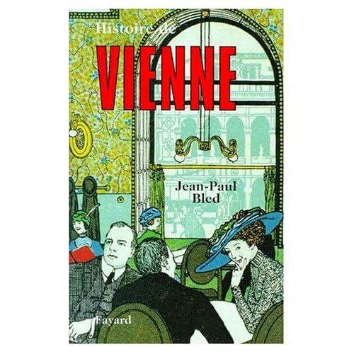 Histoire de Vienne (Histoire des grandes villes du monde) (French Edition) by Jean-Paul Bled(1905-06-20)