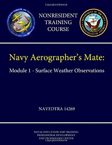 Navy Aerographer's Mate: Module 1 - Surface Weather Observations - Navedtra 14269 (Nonresident Training Course)