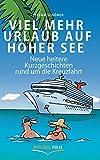 Viel mehr Urlaub auf hoher See: Neue heitere Kurzgeschichten