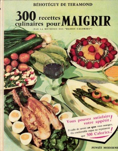 300 recettes culinaires pour maigrir par la methode des basses calories