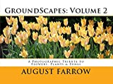 GroundScapes: Volume 2: A Photographic Tribute to Flowers, Plants & Fungi